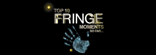 Top 10 Fringe Moments (so far)